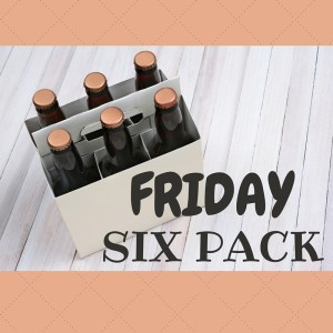 Friday Six Pack